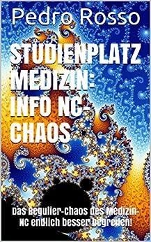 Studienplatz Medizin: Info NC-Chaos: Das Regulier-Chaos des Medizin-NC endlich besser begreifen! (AHA7 NC SIEGER 2) von [Rosso, Pedro]