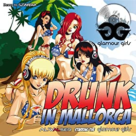 Al Walser starring Glamour Girls-Drunk In Mallorca (Remixes)