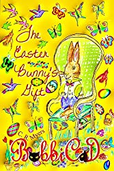 The Easter Bunny's Gift: A Beautifully Illustrated, Rhyming Picture Book for Children of all Ages