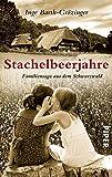 Stachelbeerjahre: Familiensaga aus dem Schwarzwald