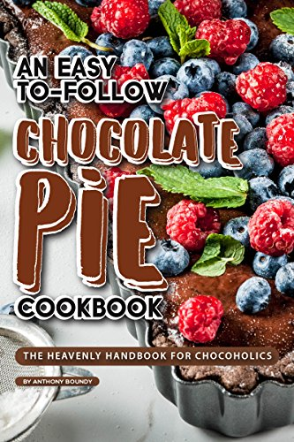 An Easy-To-Follow Chocolate Pie Cookbook: The Heavenly Handbook for Chocoholics (English Edition) Mud Pie Dessert