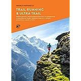 Trail running & ultra trail. Preparazione, programmazione dell'allenamento e strategia di gara. Consigli pratici e spunti sci