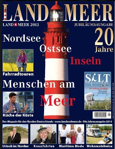 LAND & MEER 2013 Jubiläumsausgabe: Nordsee, Ostsee, Inseln - Menschen am Meer