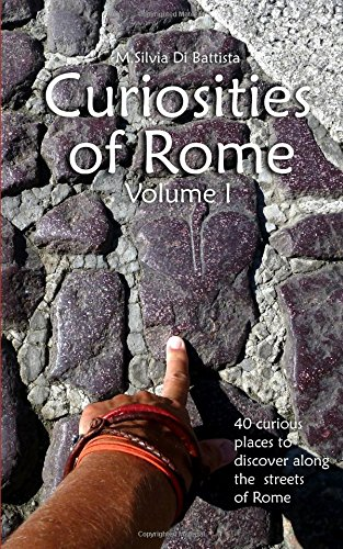 Curiosities of Rome: 40 curious places to discover along the streets of Rome por M.Silvia Di Battista