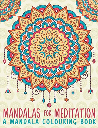 Mandalas For Meditation: A Mandala Colouring Book: A Mindful Colouring Book for Adults & Teens (UK Edition)