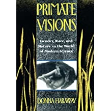 Primate Visions: Gender, Race, and Nature in the World of Modern Science by Donna J. Haraway (1990-08-24)