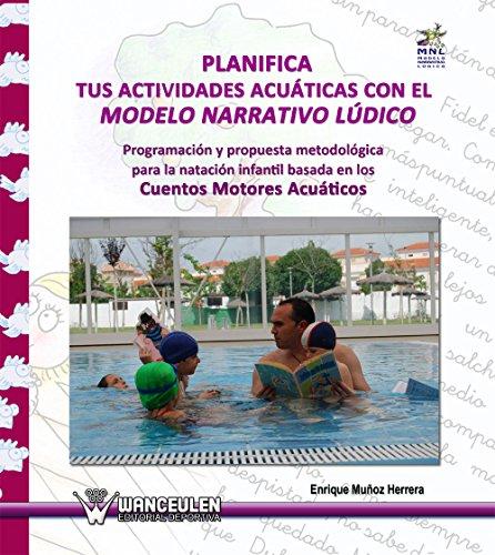 Planifica tus actividades acuáticas con el Modelo Narrativo Lúdico: Programación y propuesta metodológica para la natación infantil basada en los Cuentos Motores Acuáticos por Enrique Muñoz Herrera