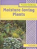 Moisture-loving Plants (Practical Gardening)
