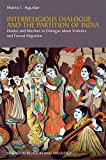 Interreligious Dialogue and the Partition of India: Hindus and Muslims in Dialogue about Violence and Forced Migration (Studies in Religion and Theology)