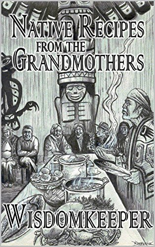 Native Recipes: Gifts from the Grandmother (English Edition)