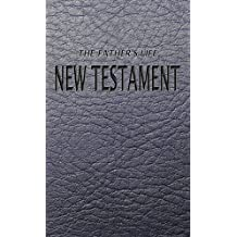 The New Testament: The Father's Life Translation (English Edition)