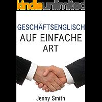 GESCHÄFTSENGLISCH AUF EINFACHE ART (German Edition)