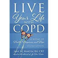 Live Your Life with COPD - 52 Weeks of Health, Happiness, and Hope: Second Edition