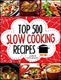 Slow Cooking - Top 500 Slow Cooking Recipes Cookbook (Slow Cooker, Slow Cooker Recipes, Slow Cooking, Meals, Slow Cooker Chicken Recipes, Crock Pot, Instant Pot, Pressure Cooker, Vegan, Paleo)