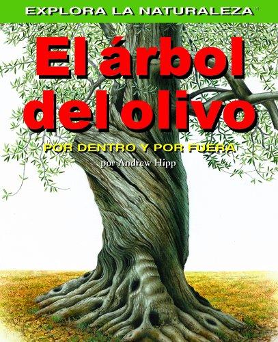 El Arbol Del Olivo/olive Tree: Por Dentro Y Por Fuera / Inside And Out (Explora la Naturaleza) por Not Available