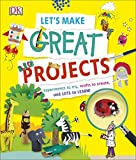 #2: Let's Make Great Projects: Experiments to Try, Crafts to Create, and Lots to Learn! (Dk)