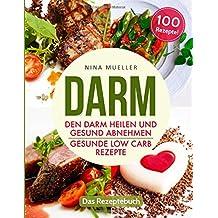 Darm: Den Darm heilen und gesund abnehmen: Gesunde Low Carb Rezepte