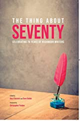 THE THING ABOUT SEVENTY: Celebrating 70 Years of Rushmoor Writers Kindle Edition