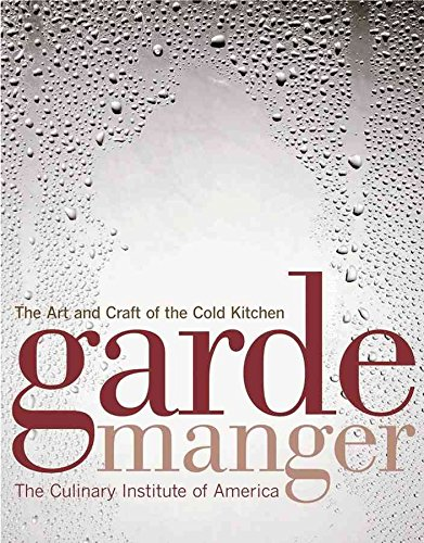 [(Garde Manger : The Art and Craft of the Cold Kitchen)] [By (author) The Culinary Institute of America (CIA)] published on (January, 2008)