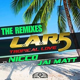 L.A.R.5 vs Nicco & Jai Matt-Tropical Love