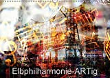 Elbphilharmonie-ARTig (Wandkalender 2018 DIN A3 quer): Hamburgs neue Kultstätte (Monatskalender, 14 Seiten ) (CALVENDO Orte) [Kalender] [Apr 18, 2017] N, N