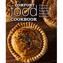 Comfort Food Cookbook: Classical Comfort Foods from American Kitchens (English Edition)