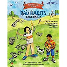 [What to Do When Bad Habits Take Hold: A Kid's Guide to Overcoming Nail Biting and More] (By: Dawn Huebner) [published: January, 2009]