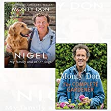 monty don 2 books collection set - (nigel: my family and other dogs,the complete gardener: a practical, imaginative guide to every aspect of gardening)