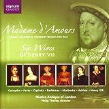 Madame d'Amours : Musique pour les Six Femmes d'Henry VIII