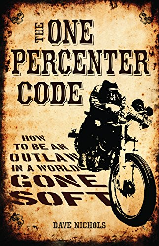 The One Percenter Code: How to Be an Outlaw in a World Gone Soft por Dave Nichols