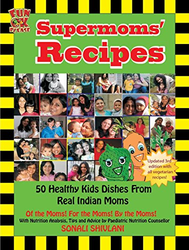 Supermoms' Recipes - Healthy Recipes for Children, 50 Healthy Kids Dishes from Real Indian Moms