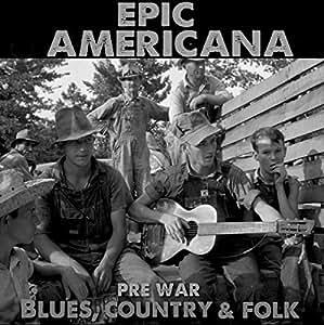 Epic Americana: Pre-War Blues Country & Folk