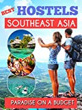 Southeast Asia Best Hostels to travel Paradise on a budget - Hotel Deals, GuestHouses and Hostels for a Perfect Trip: Thailand , Laos, Cambodia , Vietnam , Malaysia, Singapore, Philippines, Indonesia