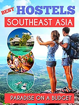 Southeast Asia Best Hostels to travel Paradise on a budget - Hotel Deals, GuestHouses and Hostels for a Perfect Trip: Thailand , Laos, Cambodia , Vietnam ... Philippines, Indonesia (English Edition)