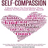 Self-Compassion: I Don't Have to Feel Better than Others to Feel Good About Myself