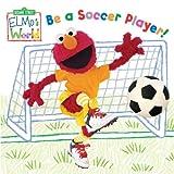 Elmo's World: Be a Soccer Player! (Sesame Street) (Sesame Street(R) Elmos World(TM)) by Naomi Kleinberg (2010-05-25)