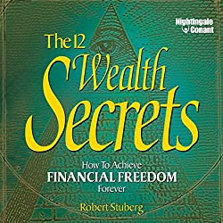 The 12 Wealth Secrets: How to Achieve Financial Freedom Forever