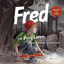 Fred in Pergamon: Auf den Spuren der alten Griechen (Fred. Archäologische Abenteuer)