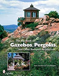 The Big Book of Gazebos, Pergolas, and Other Backyard Architecture