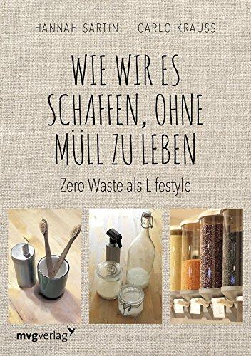 Wie wir es schaffen, ohne Müll zu leben: Zero Waste als Lifestyle