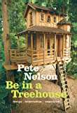 Be in a Treehouse: Design / Construction / Inspiration (English Edition)