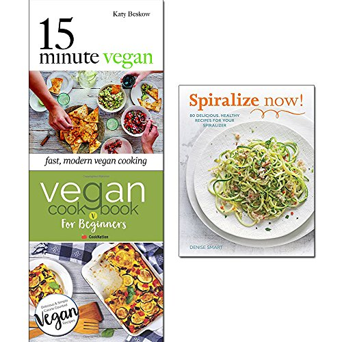 15 minute vegan [hardcover], vegan cookbook for beginners and spiralize now 3 books collection set - fast, modern vegan cooking, new vegan diet recipes, healthy recipes for your spiralizer