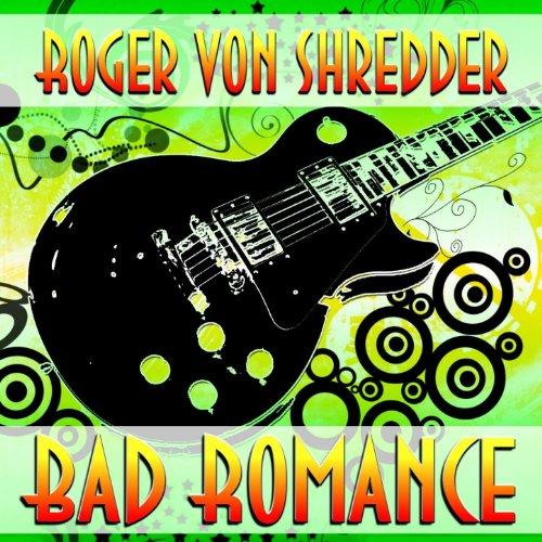 Bad Romance: Roger Von Shredder: Amazon.fr ...