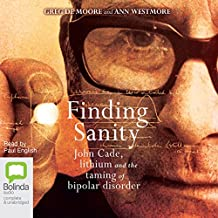 Finding Sanity: John Cade, Lithium and the Taming of Bipolar Disorder