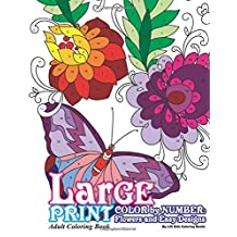 Large Print Adult Coloring Book Color By Number: Flowers & Easy Designs (Beautiful Adult Coloring Books)