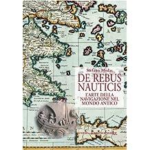 de Rebus Nauticis: L'Arte Della Navigazione Nel Mondo Antico (Studia Archaeologica)