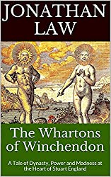 The Whartons of Winchendon: A Tale of Dynasty, Power and Madness at the Heart of Stuart England