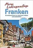 Ausflugsziele in Franken: Meine Lieblingsausflüge in Franken von Bamberg bis in die Fränkische Schweiz; 25 Entdeckertouren zu malerischen Städten und Landschaften - Armin Scheider