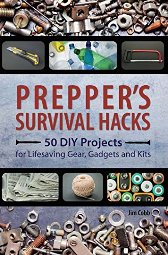 Prepper\'s Survival Hacks: 50 DIY Projects for Lifesaving Gear, Gadgets and Kits (Preppers) (English Edition)