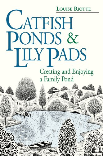 Catfish Ponds & Lily Pads: Creating and Enjoying a Family Pond (English Edition)